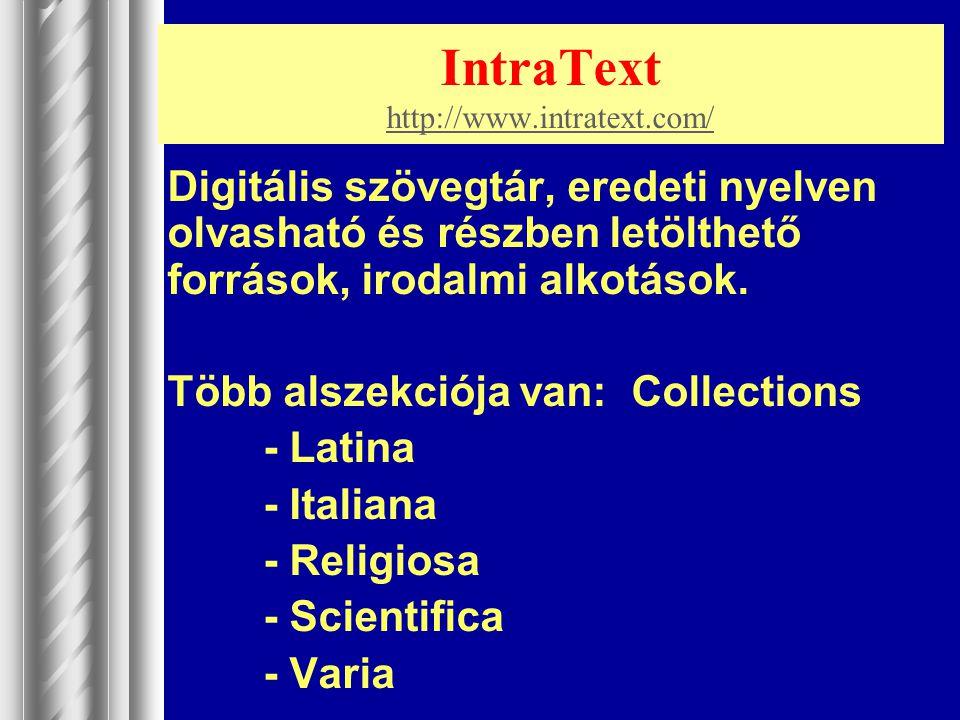 IntraText http://www.intratext.com/ http://www.intratext.com/ Digitális szövegtár, eredeti nyelven olvasható és részben letölthető források, irodalmi