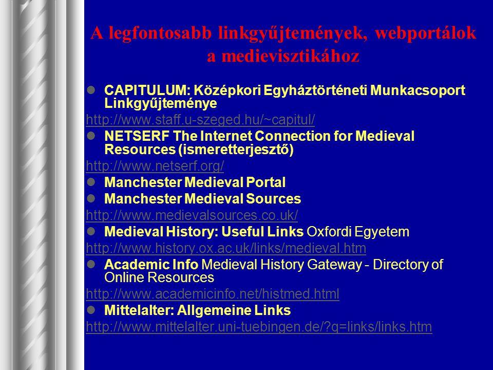 A legfontosabb linkgyűjtemények, webportálok a medievisztikához CAPITULUM: Középkori Egyháztörténeti Munkacsoport Linkgyűjteménye http://www.staff.u-s