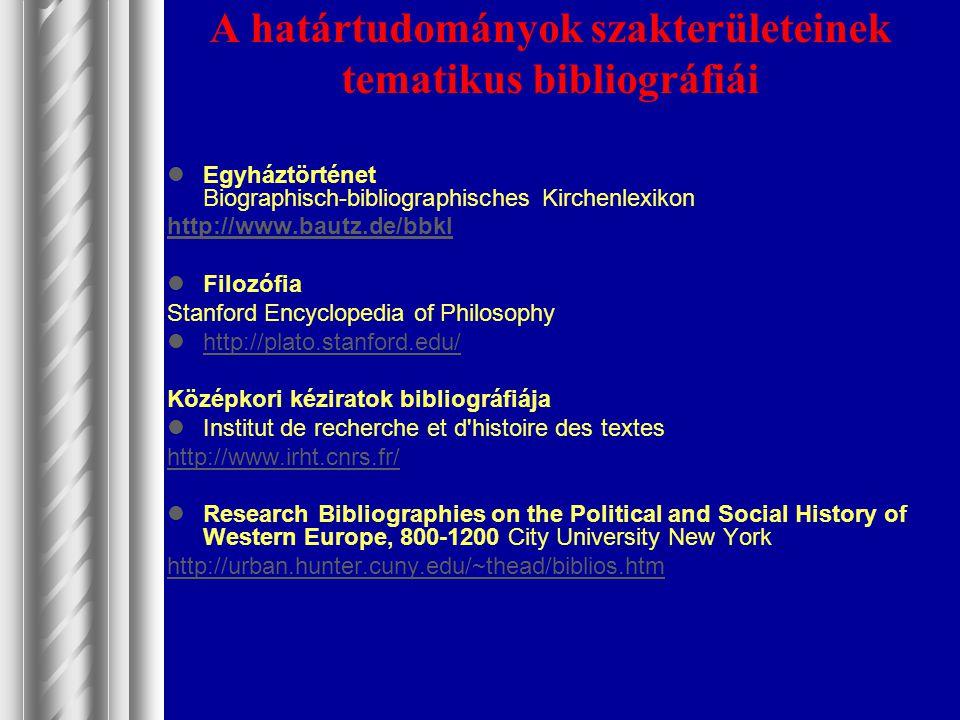 A határtudományok szakterületeinek tematikus bibliográfiái Egyháztörténet Biographisch-bibliographisches Kirchenlexikon http://www.bautz.de/bbkl Filoz