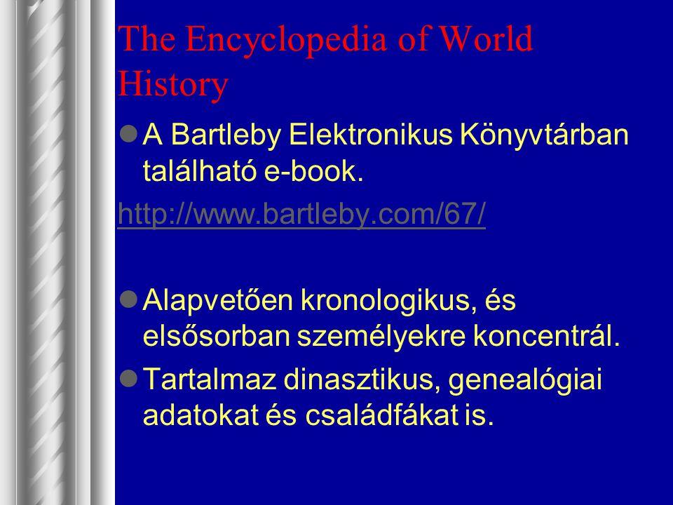 The Encyclopedia of World History A Bartleby Elektronikus Könyvtárban található e-book. http://www.bartleby.com/67/ Alapvetően kronologikus, és elsőso
