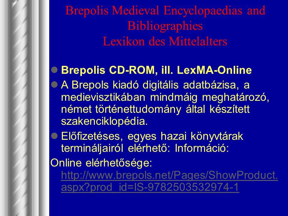 Brepolis Medieval Encyclopaedias and Bibliographies Lexikon des Mittelalters Brepolis CD-ROM, ill. LexMA-Online A Brepols kiadó digitális adatbázisa,