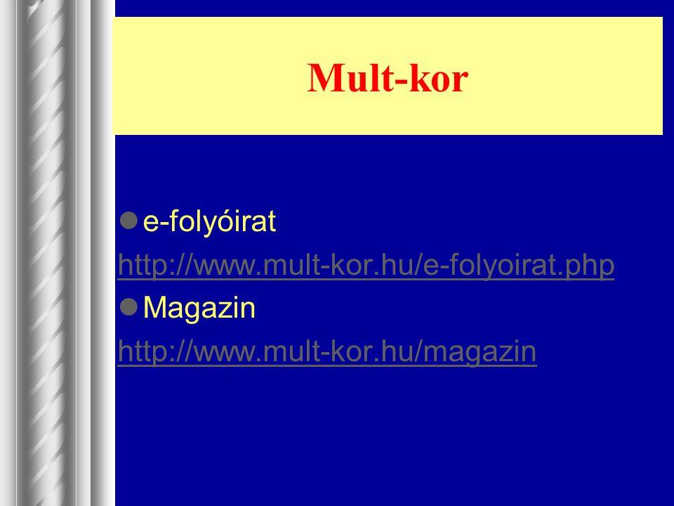 Mult-kor e-folyóirat http://www.mult-kor.hu/e-folyoirat.php Magazin http://www.mult-kor.hu/magazin