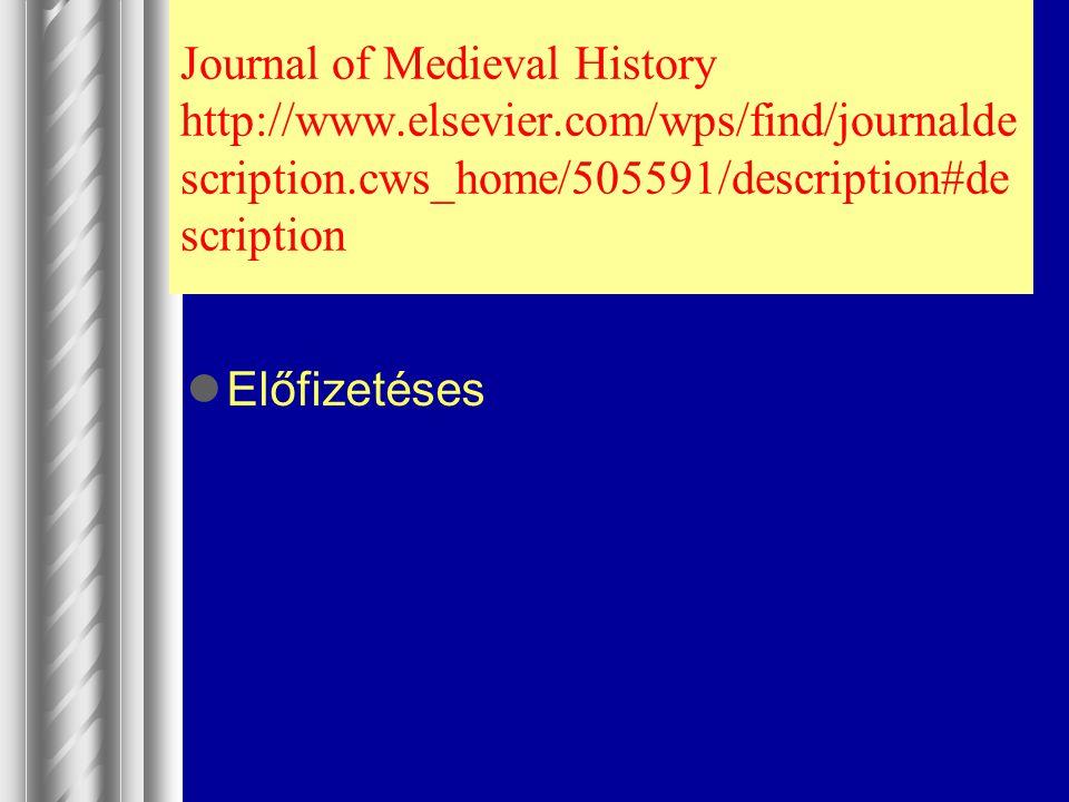 Journal of Medieval History http://www.elsevier.com/wps/find/journalde scription.cws_home/505591/description#de scription Előfizetéses