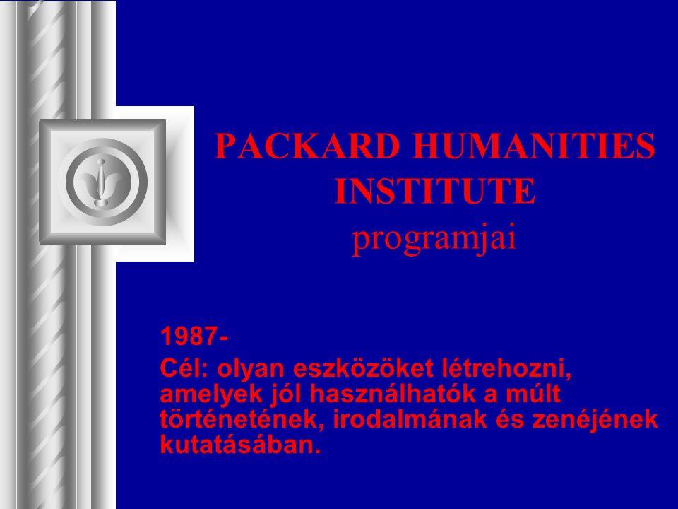 PACKARD HUMANITIES INSTITUTE programjai 1987- Cél: olyan eszközöket létrehozni, amelyek jól használhatók a múlt történetének, irodalmának és zenéjének