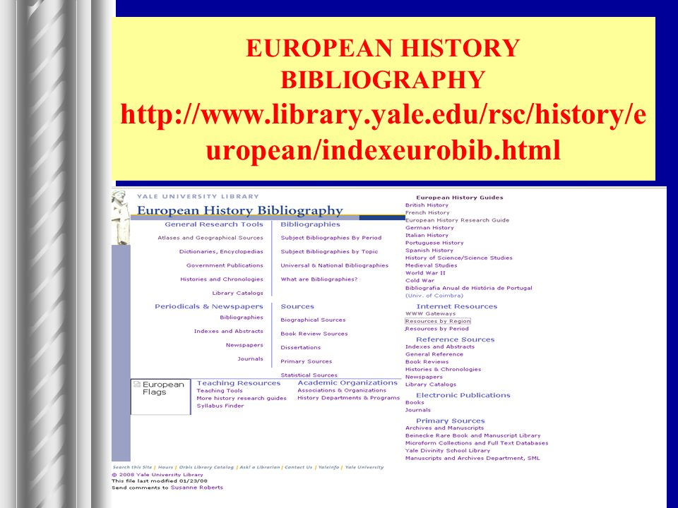 EUROPEAN HISTORY BIBLIOGRAPHY http://www.library.yale.edu/rsc/history/e uropean/indexeurobib.html