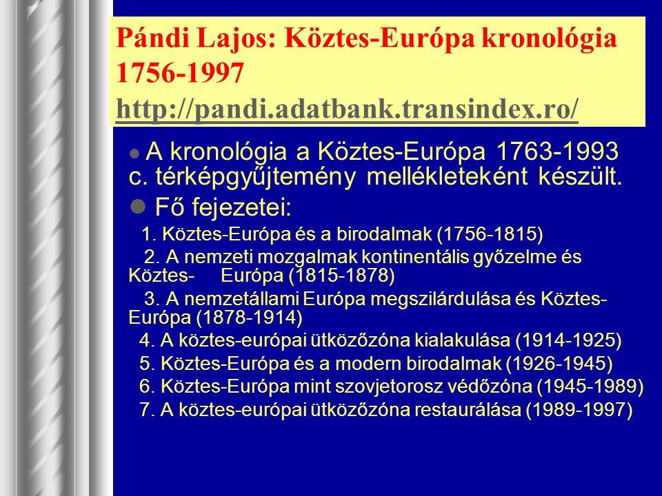 Pándi Lajos: Köztes-Európa kronológia 1756-1997 http://pandi.adatbank.transindex.ro/ http://pandi.adatbank.transindex.ro/ A kronológia a Köztes-Európa