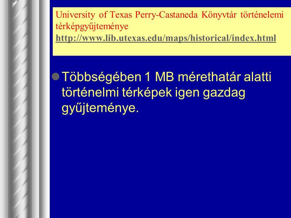 University of Texas Perry-Castaneda Könyvtár történelemi térképgyűjteménye http://www.lib.utexas.edu/maps/historical/index.html http://www.lib.utexas.
