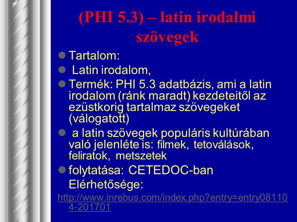 (PHI 5.3) – latin irodalmi szövegek Tartalom: Latin irodalom, Termék: PHI 5.3 adatbázis, ami a latin irodalom (ránk maradt) kezdeteitől az ezüstkorig