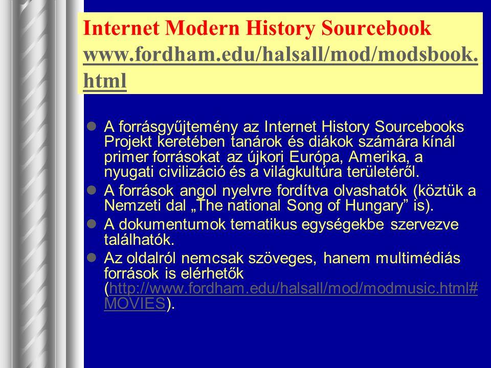 Internet Modern History Sourcebook www.fordham.edu/halsall/mod/modsbook. html www.fordham.edu/halsall/mod/modsbook. html A forrásgyűjtemény az Interne