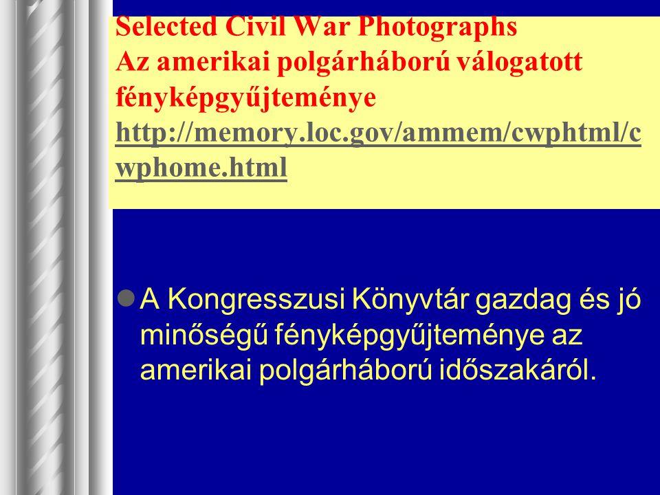 Selected Civil War Photographs Az amerikai polgárháború válogatott fényképgyűjteménye http://memory.loc.gov/ammem/cwphtml/c wphome.html http://memory.