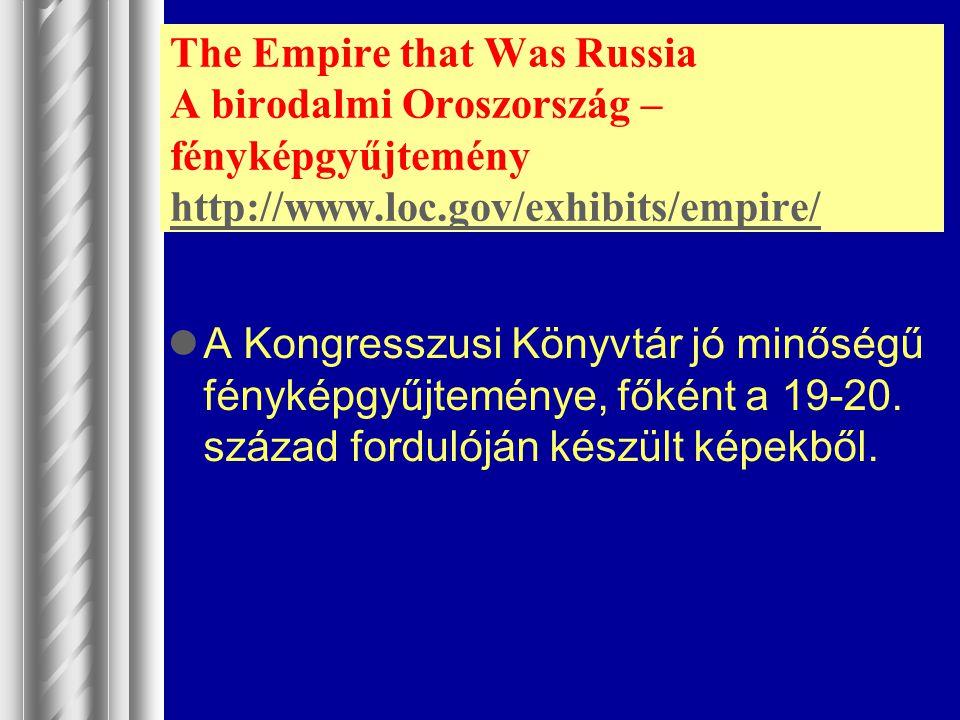 The Empire that Was Russia A birodalmi Oroszország – fényképgyűjtemény http://www.loc.gov/exhibits/empire/ http://www.loc.gov/exhibits/empire/ A Kongr