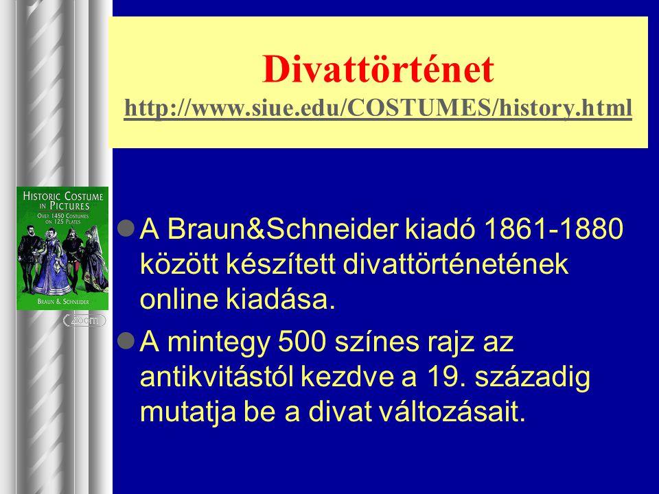 Divattörténet http://www.siue.edu/COSTUMES/history.html http://www.siue.edu/COSTUMES/history.html A Braun&Schneider kiadó 1861-1880 között készített d