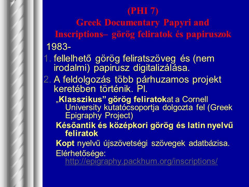 (PHI 7) Greek Documentary Papyri and Inscriptions– görög feliratok és papiruszok 1983- 1.fellelhető görög feliratszöveg és (nem irodalmi) papirusz dig