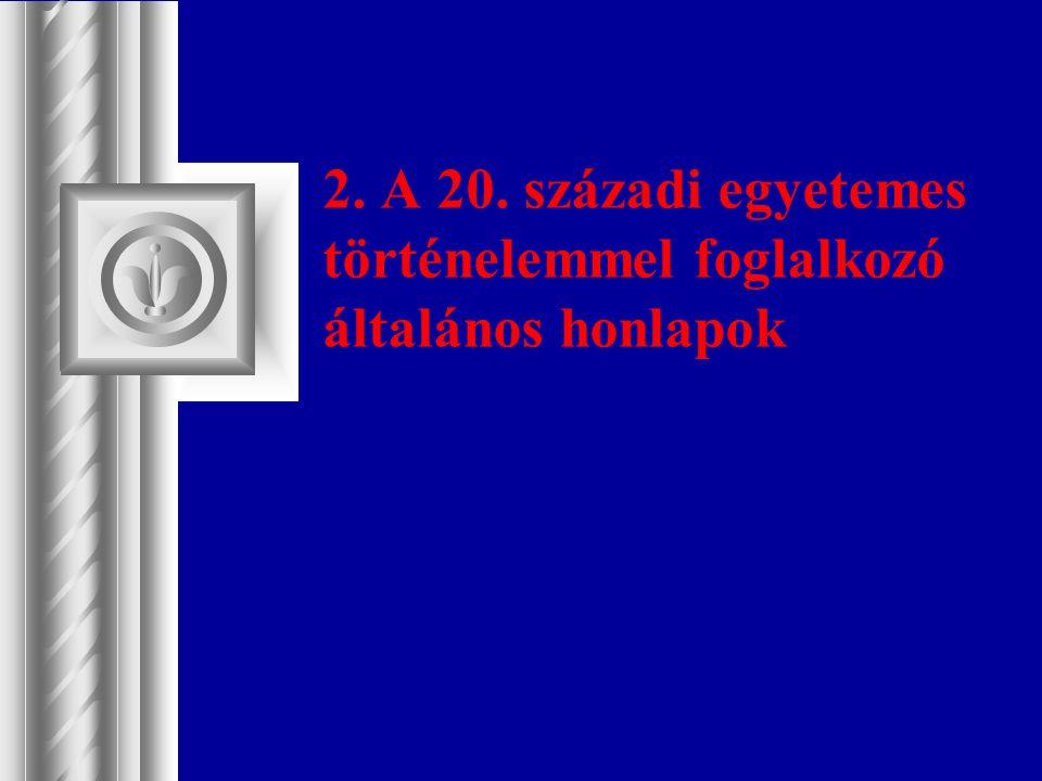 2. A 20. századi egyetemes történelemmel foglalkozó általános honlapok