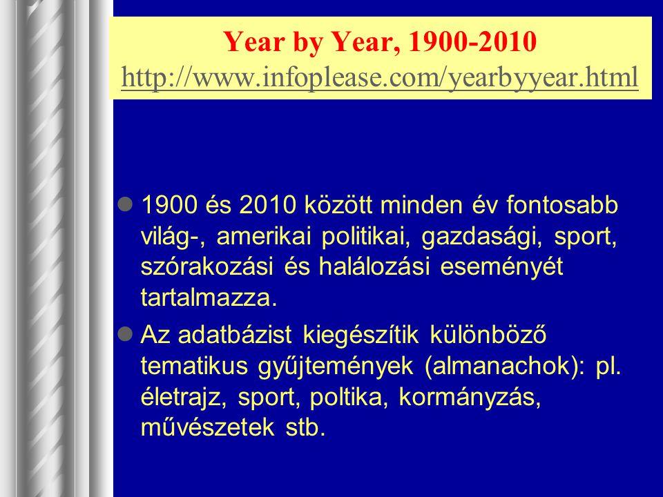 Year by Year, 1900-2010 http://www.infoplease.com/yearbyyear.html http://www.infoplease.com/yearbyyear.html 1900 és 2010 között minden év fontosabb vi