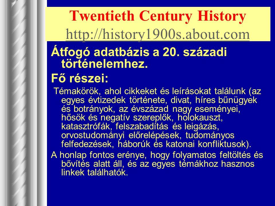 Twentieth Century History http://history1900s.about.com http://history1900s.about.com Átfogó adatbázis a 20. századi történelemhez. Fő részei: Témakör