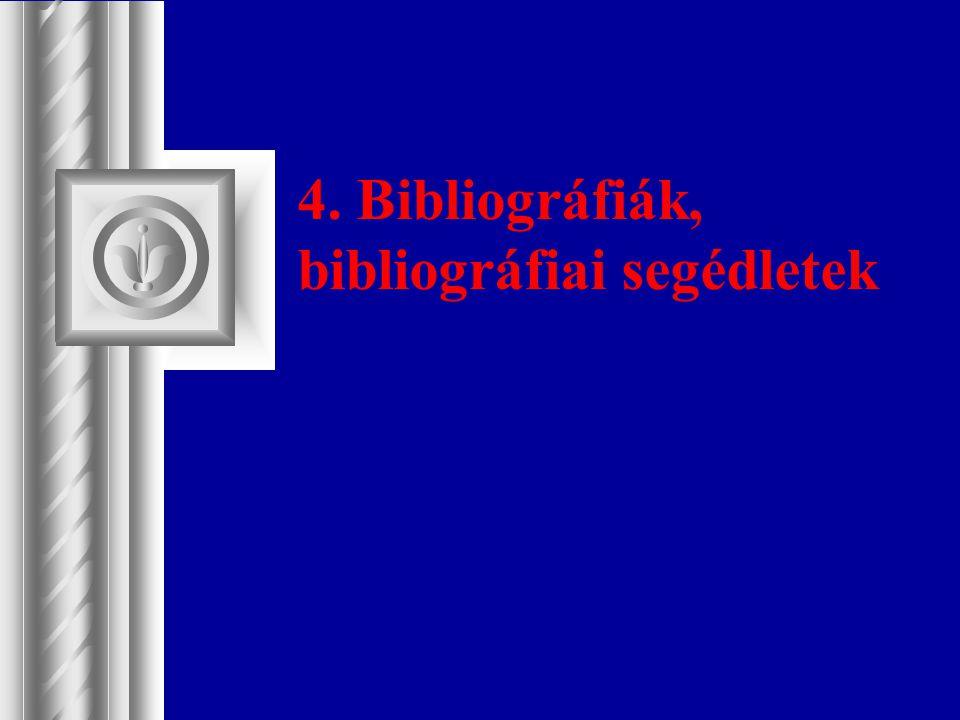 4. Bibliográfiák, bibliográfiai segédletek