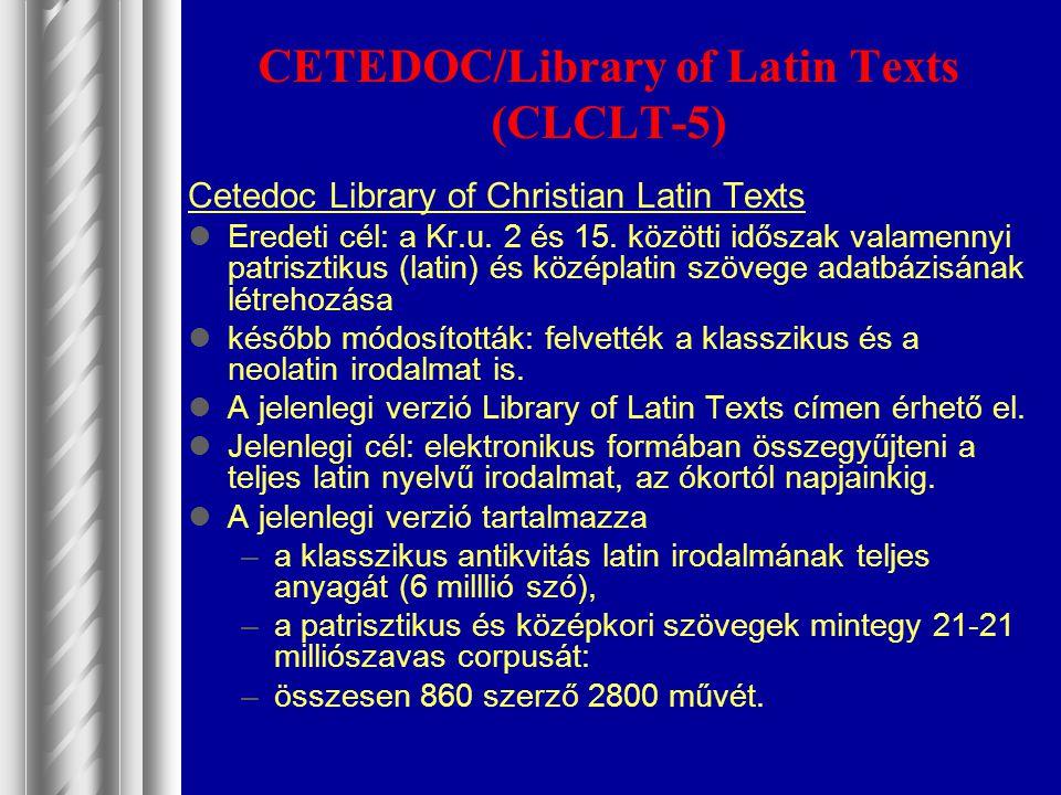 CETEDOC/Library of Latin Texts (CLCLT-5) Cetedoc Library of Christian Latin Texts Eredeti cél: a Kr.u. 2 és 15. közötti időszak valamennyi patrisztiku