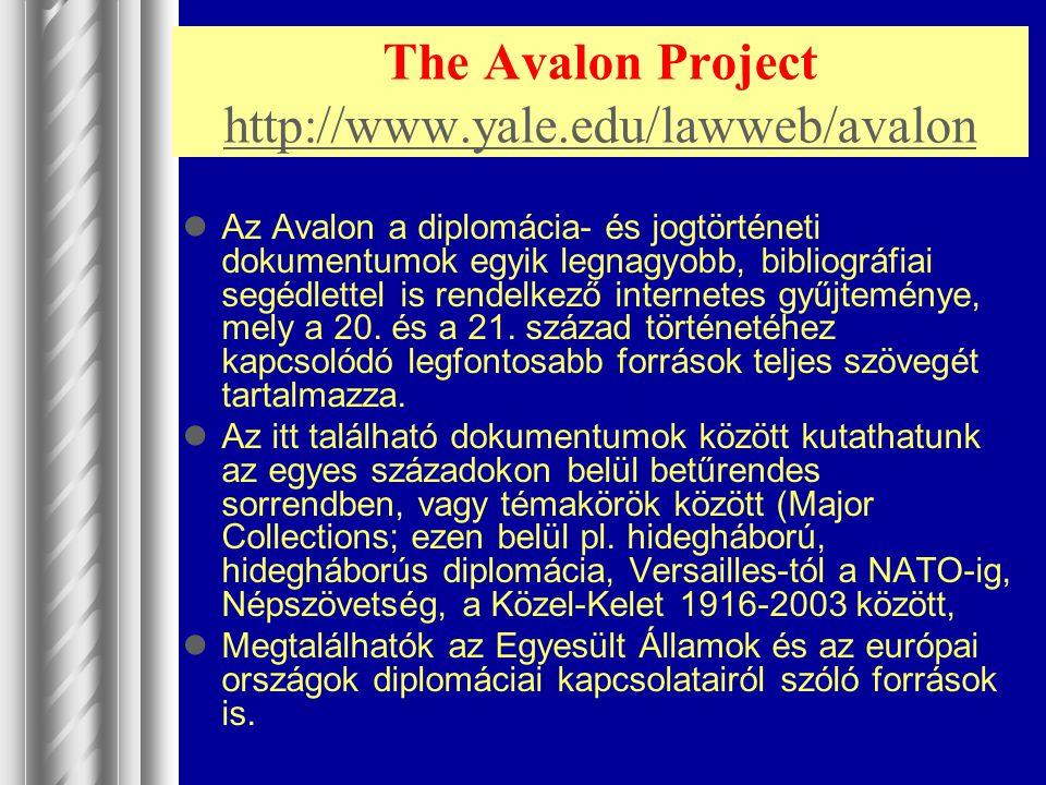 The Avalon Project http://www.yale.edu/lawweb/avalon http://www.yale.edu/lawweb/avalon Az Avalon a diplomácia- és jogtörténeti dokumentumok egyik legn