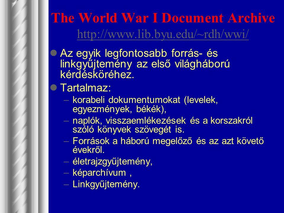 The World War I Document Archive http://www.lib.byu.edu/~rdh/wwi/ http://www.lib.byu.edu/~rdh/wwi/ Az egyik legfontosabb forrás- és linkgyűjtemény az