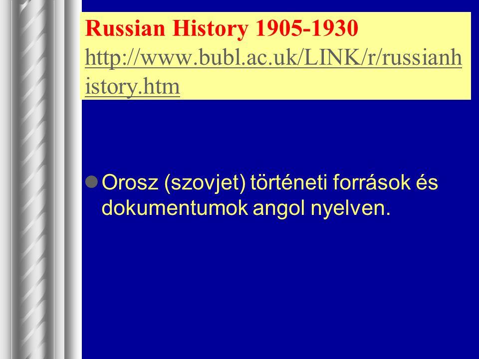 Russian History 1905-1930 http://www.bubl.ac.uk/LINK/r/russianh istory.htm http://www.bubl.ac.uk/LINK/r/russianh istory.htm Orosz (szovjet) történeti