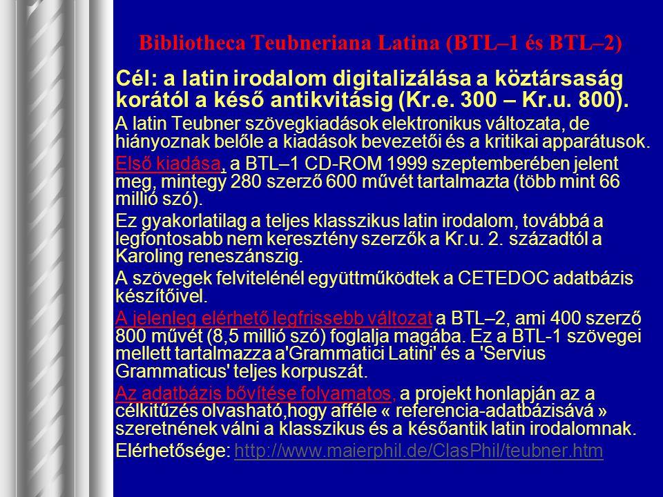 Bibliotheca Teubneriana Latina (BTL–1 és BTL–2) Cél: a latin irodalom digitalizálása a köztársaság korától a késő antikvitásig (Kr.e. 300 – Kr.u. 800)