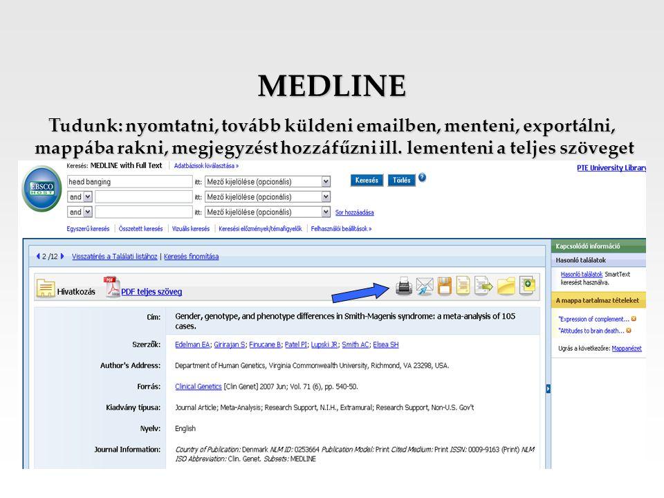 MEDLINE Tudunk: nyomtatni, tovább küldeni emailben, menteni, exportálni, mappába rakni, megjegyzést hozzáfűzni ill. lementeni a teljes szöveget