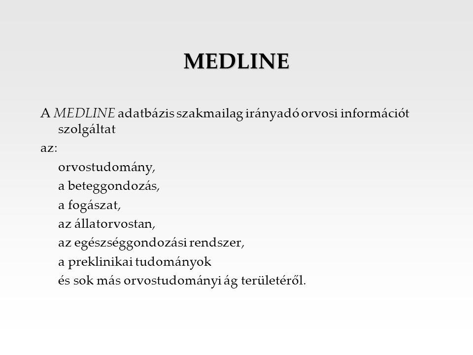MEDLINE A MEDLINE adatbázis szakmailag irányadó orvosi információt szolgáltat az: orvostudomány, a beteggondozás, a fogászat, az állatorvostan, az egé