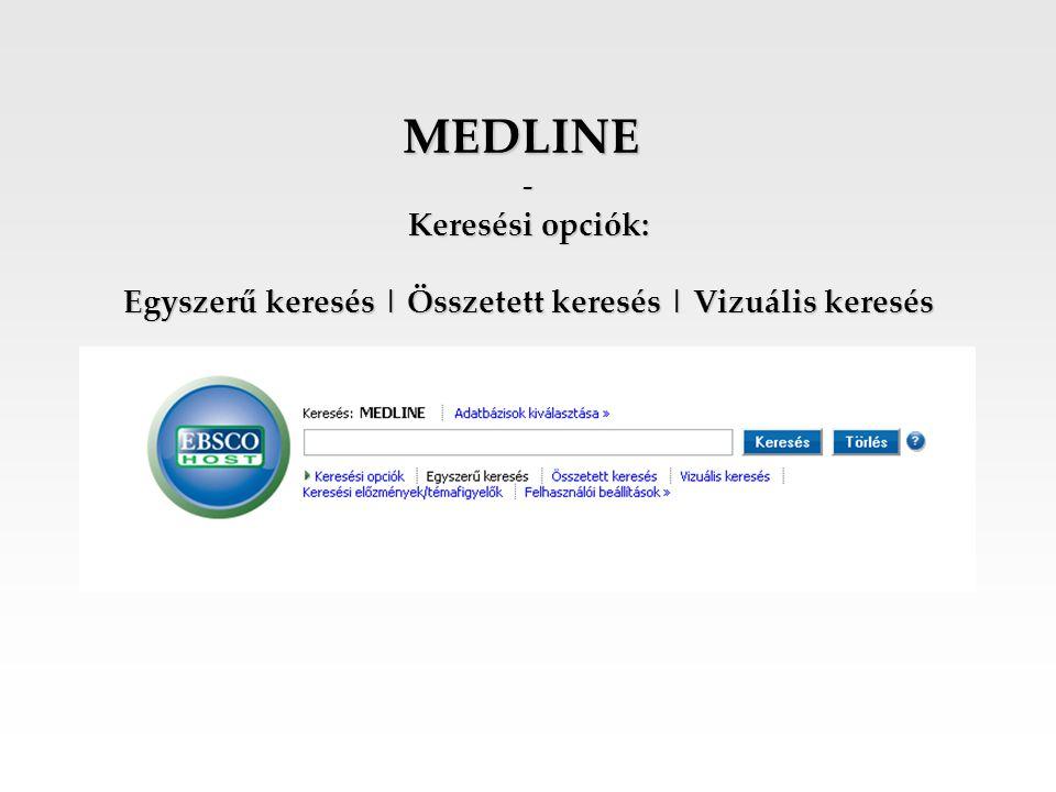 MEDLINE - Keresési opciók: Egyszerű keresés   Összetett keresés   Vizuális keresés