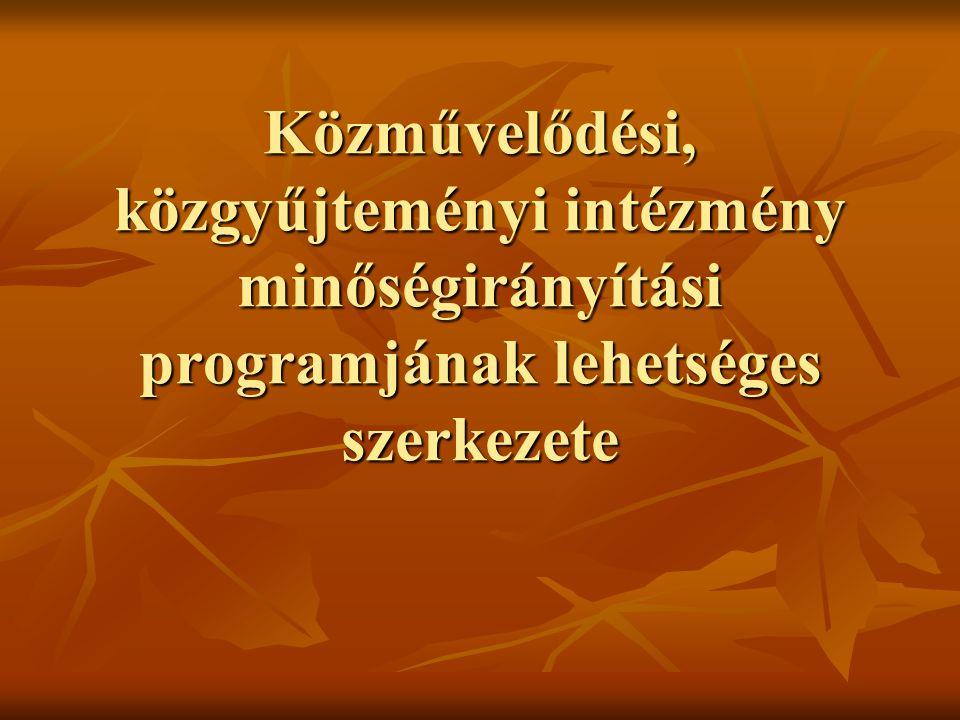 Közművelődési, közgyűjteményi intézmény minőségirányítási programjának lehetséges szerkezete