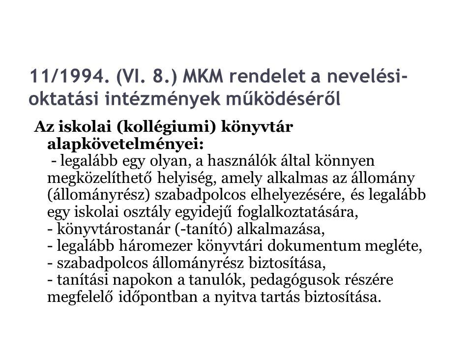 11/1994. (VI. 8.) MKM rendelet a nevelési- oktatási intézmények működéséről Az iskolai (kollégiumi) könyvtár alapkövetelményei: - legalább egy olyan,