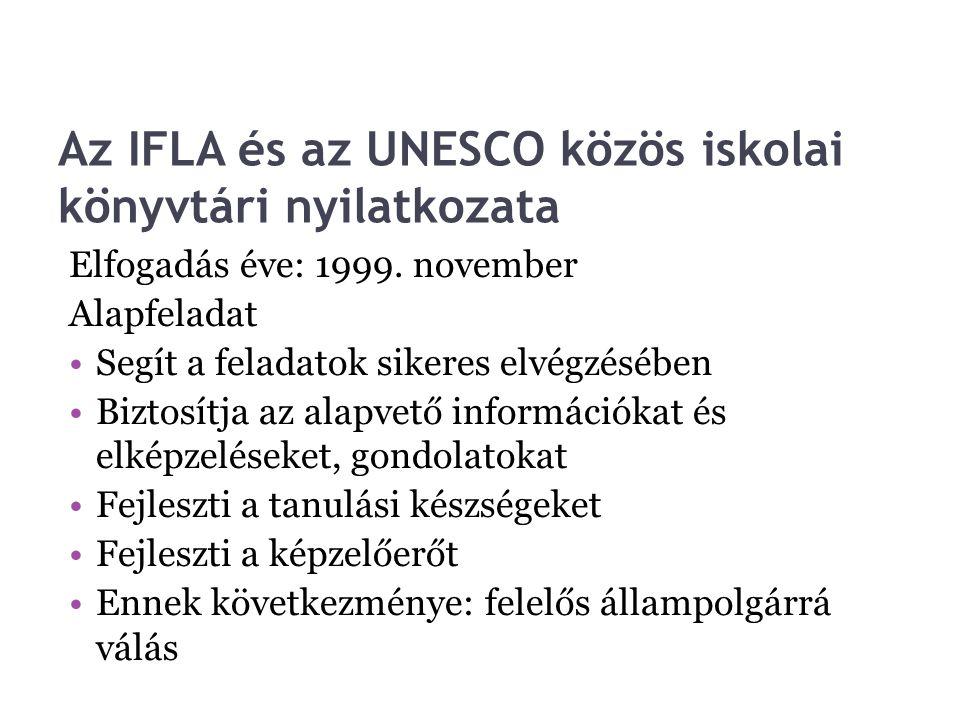 Az IFLA és az UNESCO közös iskolai könyvtári nyilatkozata Elfogadás éve: 1999. november Alapfeladat Segít a feladatok sikeres elvégzésében Biztosítja