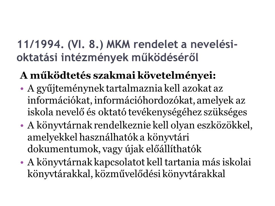 11/1994. (VI. 8.) MKM rendelet a nevelési- oktatási intézmények működéséről A működtetés szakmai követelményei: A gyűjteménynek tartalmaznia kell azok