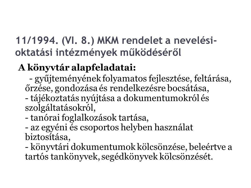 11/1994. (VI. 8.) MKM rendelet a nevelési- oktatási intézmények működéséről A könyvtár alapfeladatai: - gyűjteményének folyamatos fejlesztése, feltárá