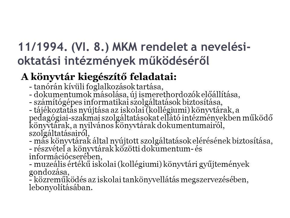 11/1994. (VI. 8.) MKM rendelet a nevelési- oktatási intézmények működéséről A könyvtár kiegészítő feladatai: - tanórán kívüli foglalkozások tartása, -