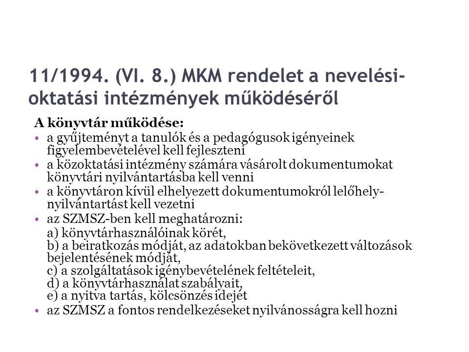 11/1994. (VI. 8.) MKM rendelet a nevelési- oktatási intézmények működéséről A könyvtár működése: a gyűjteményt a tanulók és a pedagógusok igényeinek f