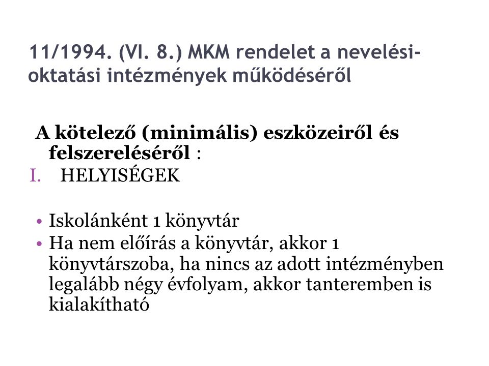 11/1994. (VI. 8.) MKM rendelet a nevelési- oktatási intézmények működéséről A kötelező (minimális) eszközeiről és felszereléséről : I.HELYISÉGEK Iskol