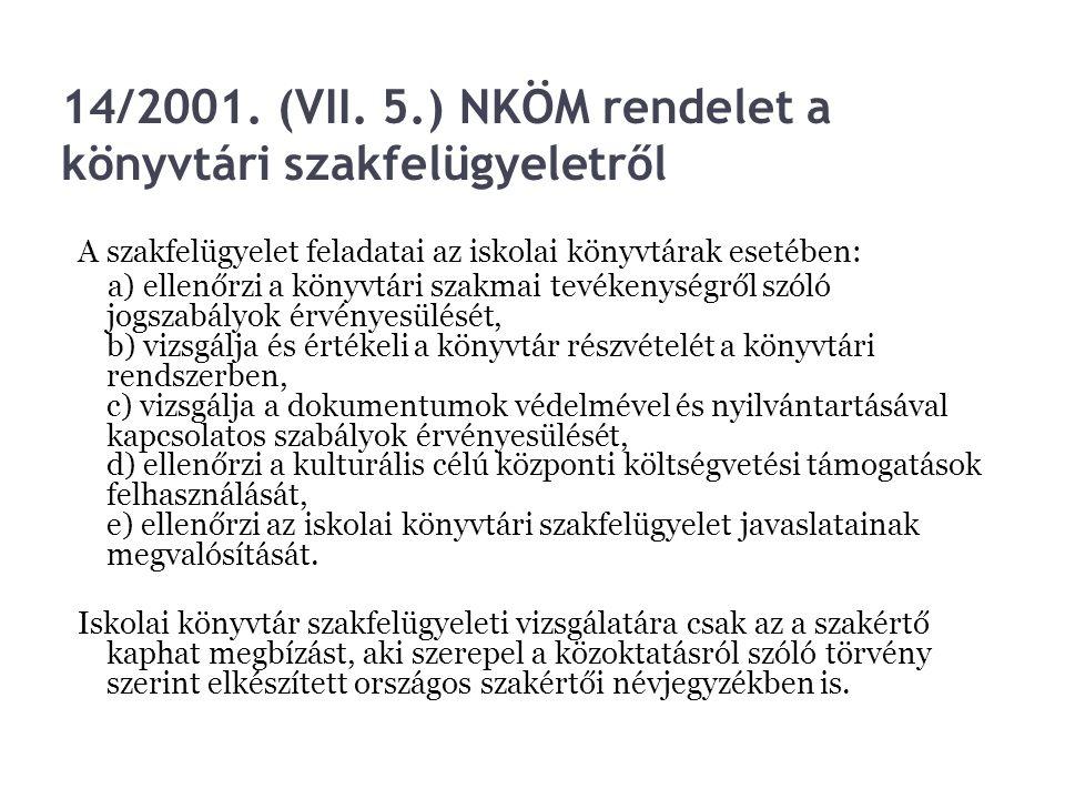 14/2001. (VII. 5.) NKÖM rendelet a könyvtári szakfelügyeletről A szakfelügyelet feladatai az iskolai könyvtárak esetében: a) ellenőrzi a könyvtári sza