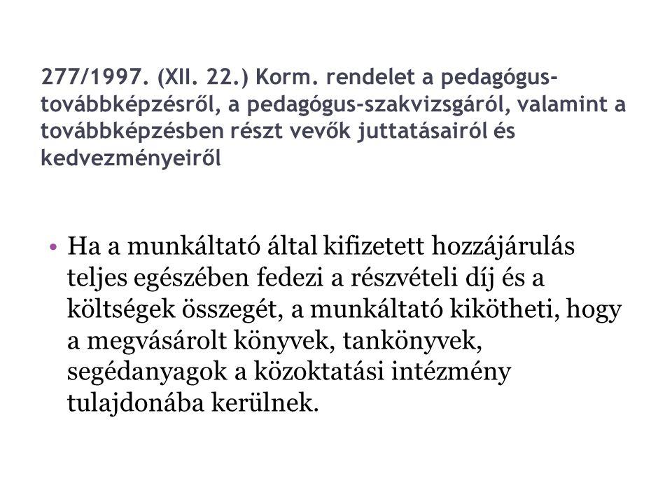 277/1997. (XII. 22.) Korm. rendelet a pedagógus- továbbképzésről, a pedagógus-szakvizsgáról, valamint a továbbképzésben részt vevők juttatásairól és k