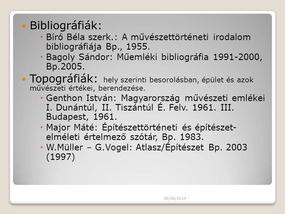 Bibliográfiák:  Bíró Béla szerk.: A művészettörténeti irodalom bibliográfiája Bp., 1955.  Bagoly Sándor: Műemléki bibliográfia 1991-2000, Bp.2005. T