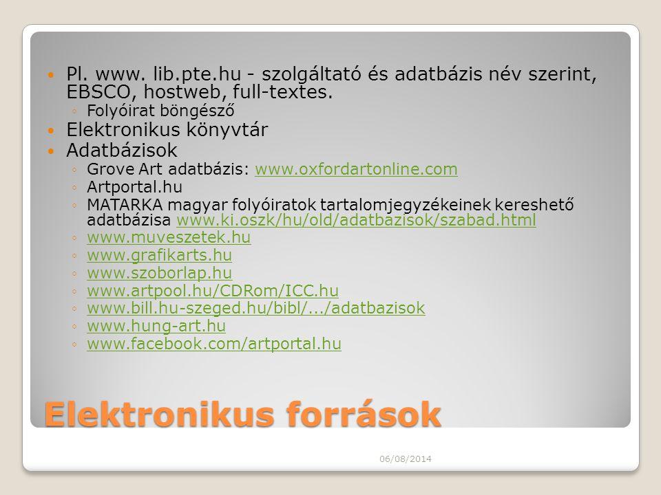 Elektronikus források Pl. www. lib.pte.hu - szolgáltató és adatbázis név szerint, EBSCO, hostweb, full-textes. ◦Folyóirat böngésző Elektronikus könyvt