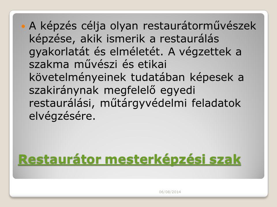 Restaurátor mesterképzési szak Restaurátor mesterképzési szak A képzés célja olyan restaurátorművészek képzése, akik ismerik a restaurálás gyakorlatát