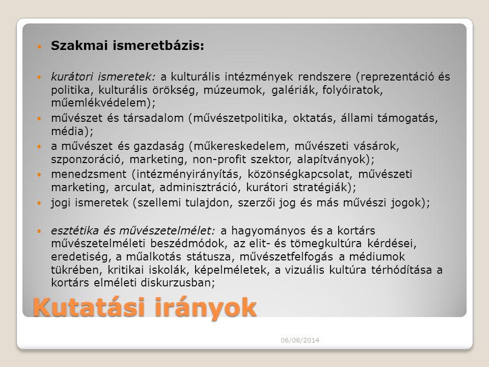 Kutatási irányok Szakmai ismeretbázis: kurátori ismeretek: a kulturális intézmények rendszere (reprezentáció és politika, kulturális örökség, múzeumok