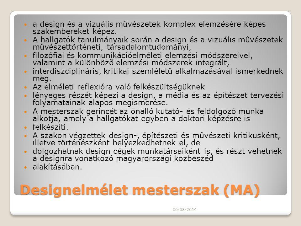 Designelmélet mesterszak (MA) a design és a vizuális mûvészetek komplex elemzésére képes szakembereket képez. A hallgatók tanulmányaik során a design