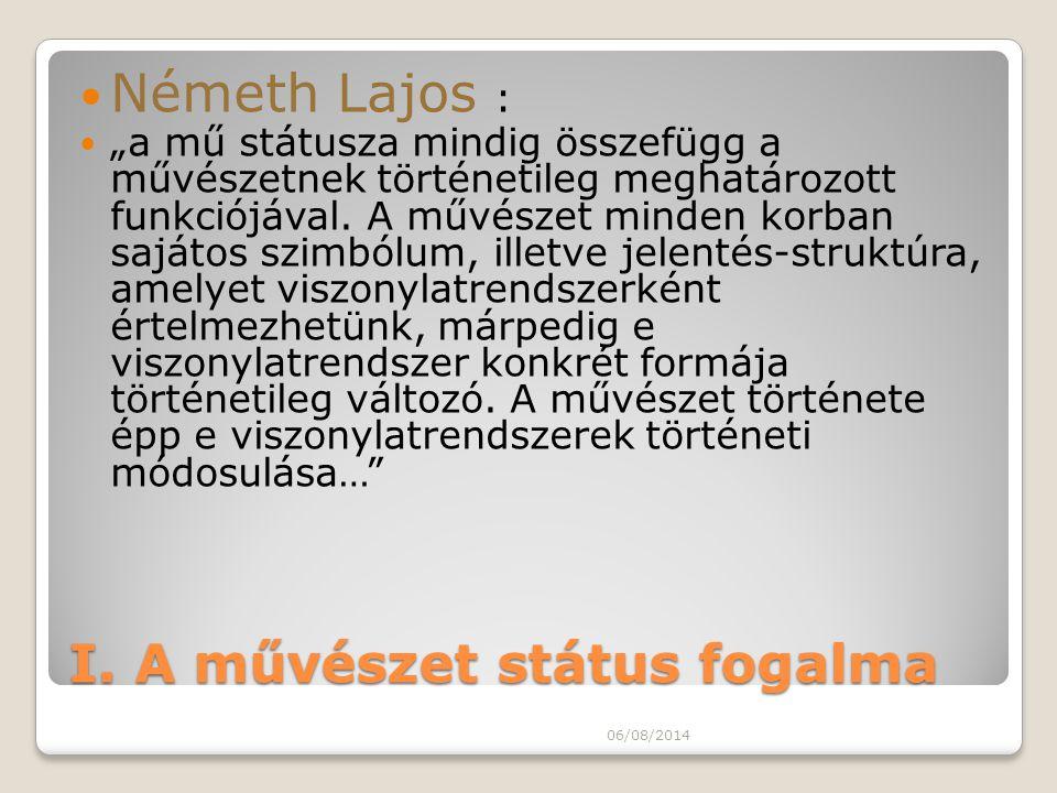 """I. A művészet státus fogalma Németh Lajos : """"a mű státusza mindig összefügg a művészetnek történetileg meghatározott funkciójával. A művészet minden k"""