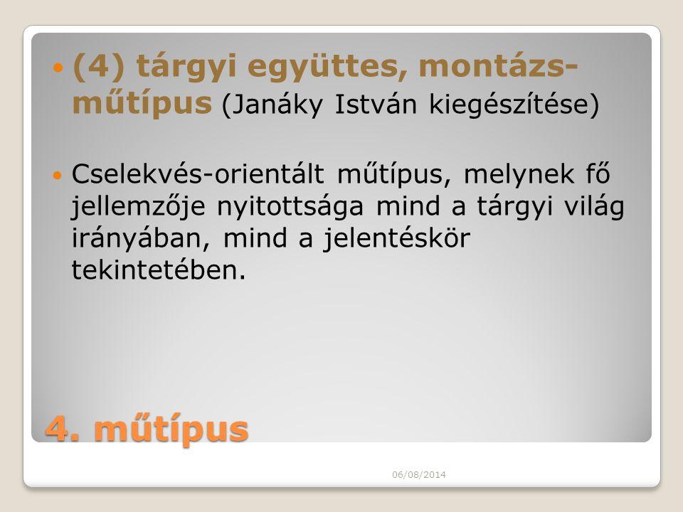 4. műtípus (4) tárgyi együttes, montázs- műtípus (Janáky István kiegészítése) Cselekvés-orientált műtípus, melynek fő jellemzője nyitottsága mind a tá