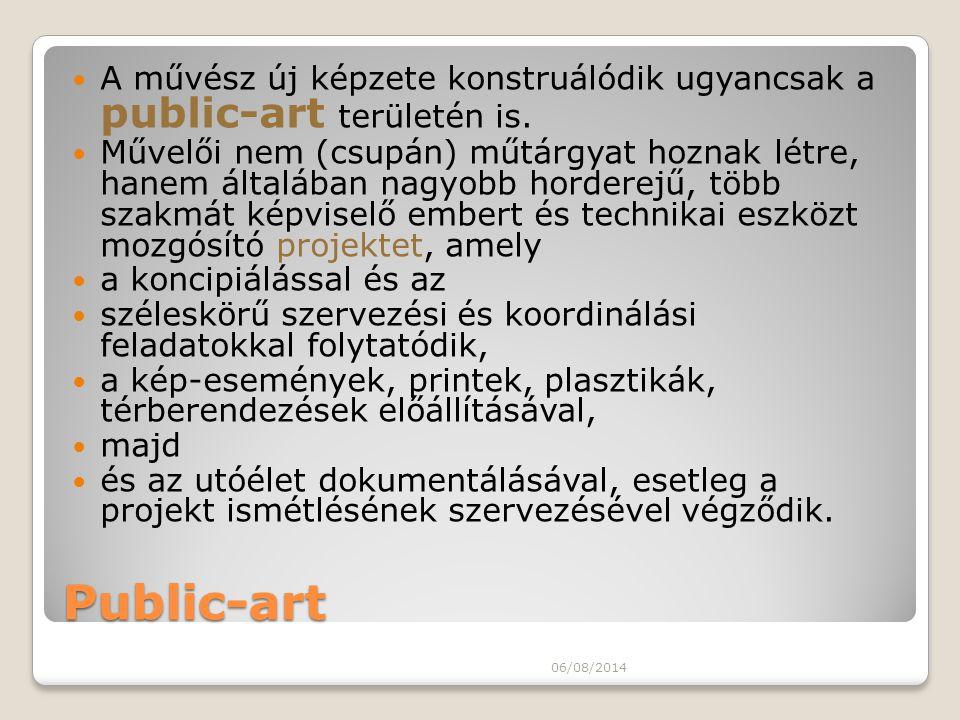 Public-art A művész új képzete konstruálódik ugyancsak a public-art területén is. Művelői nem (csupán) műtárgyat hoznak létre, hanem általában nagyobb