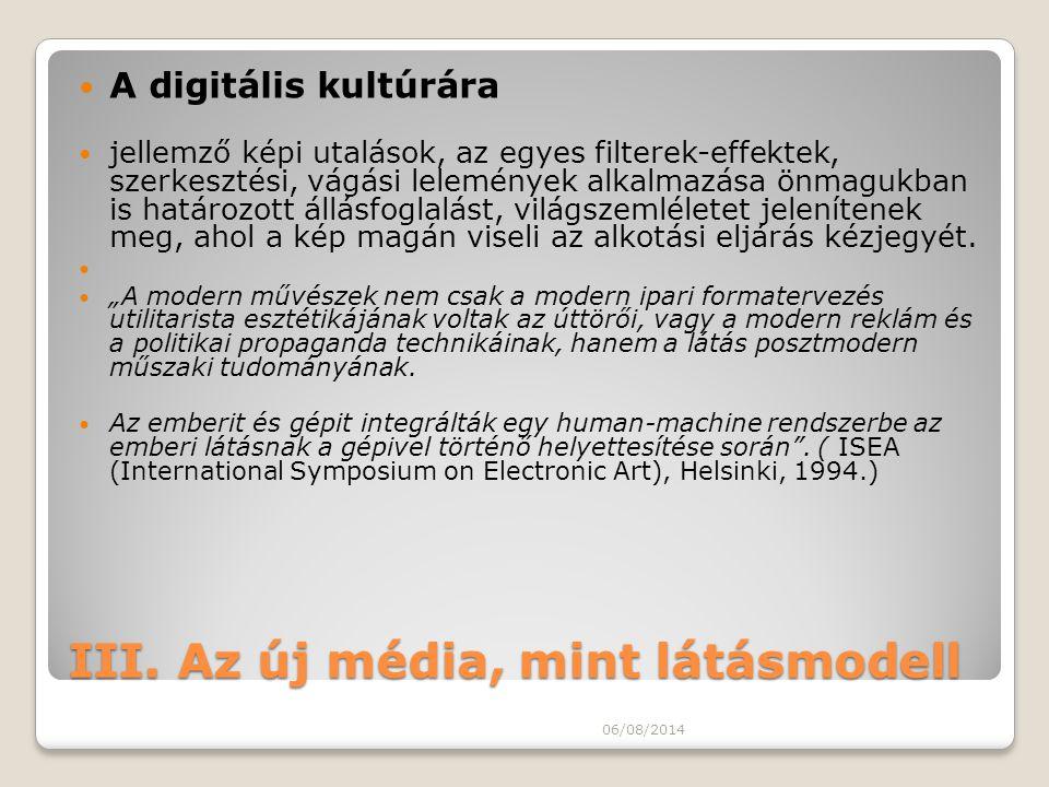 III. Az új média, mint látásmodell A digitális kultúrára jellemző képi utalások, az egyes filterek-effektek, szerkesztési, vágási lelemények alkalmazá