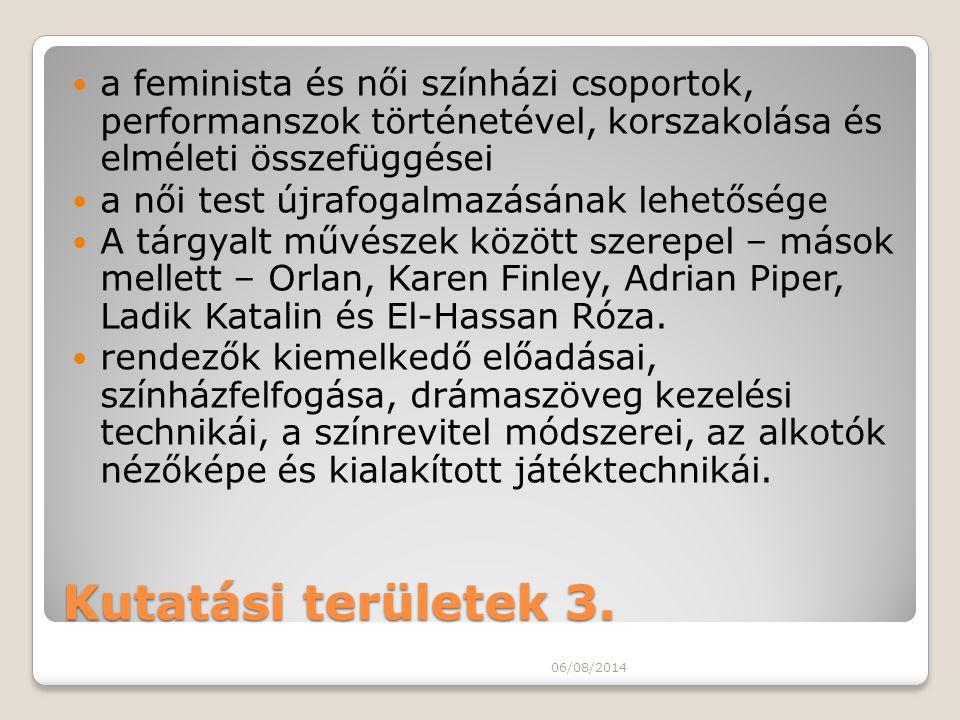 Kutatási területek 3. a feminista és női színházi csoportok, performanszok történetével, korszakolása és elméleti összefüggései a női test újrafogalma