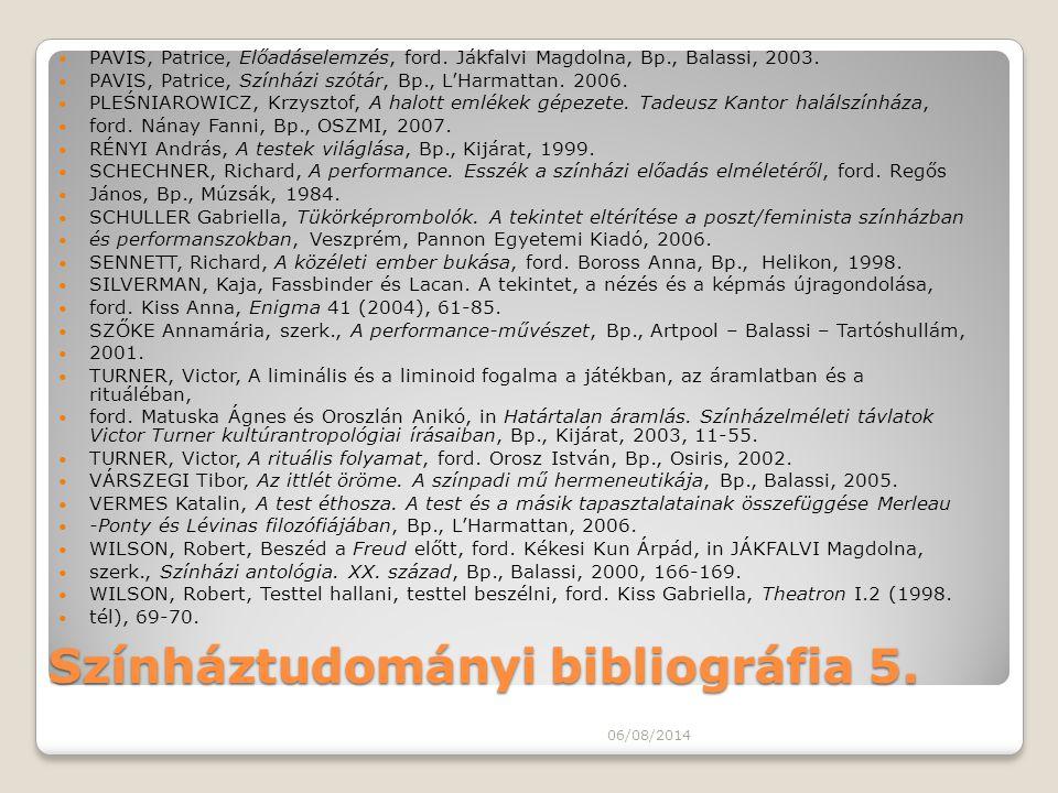 Színháztudományi bibliográfia 5. PAVIS, Patrice, Előadáselemzés, ford. Jákfalvi Magdolna, Bp., Balassi, 2003. PAVIS, Patrice, Színházi szótár, Bp., L'